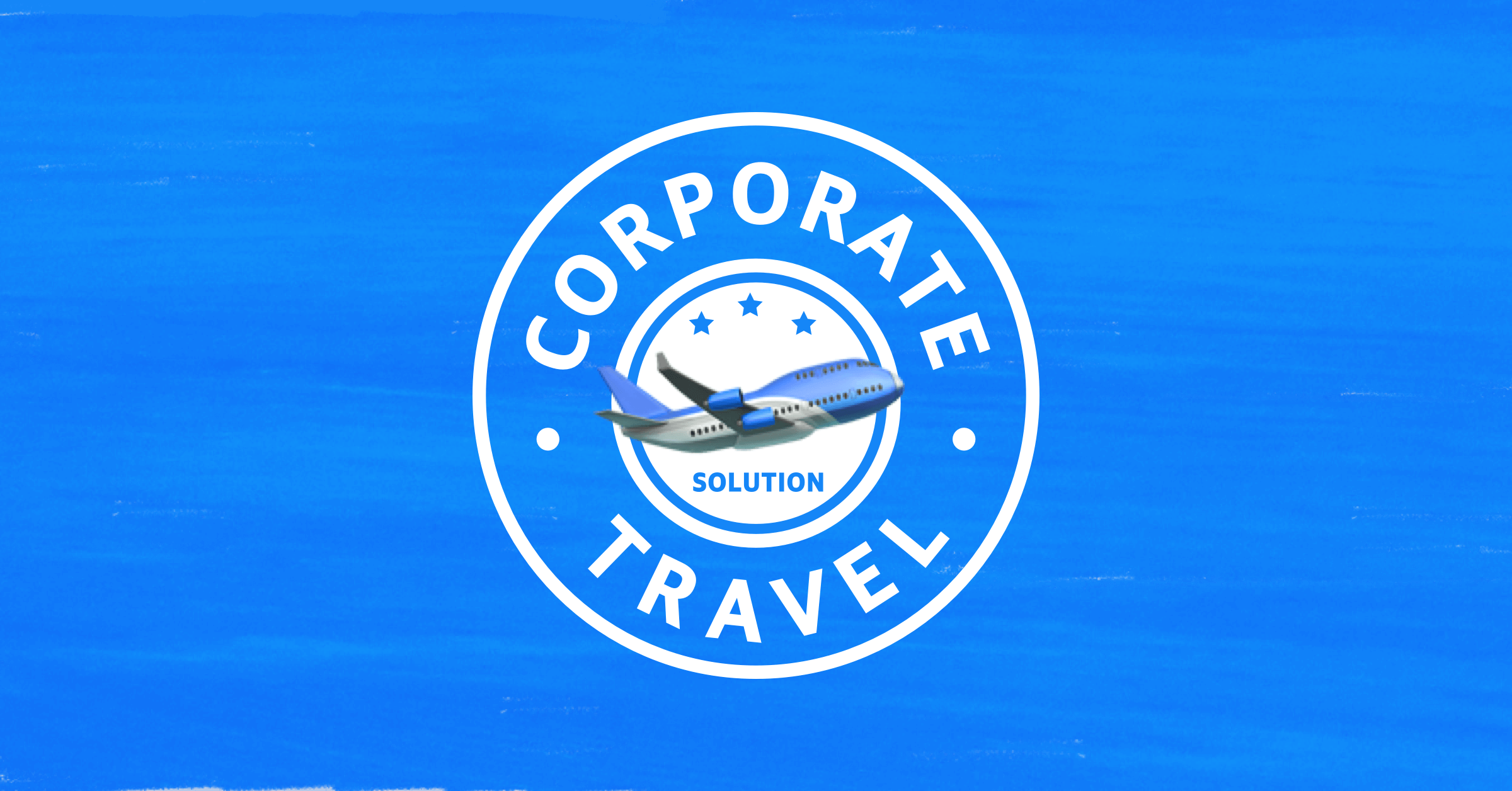 Why your company needs a corporate travel solution